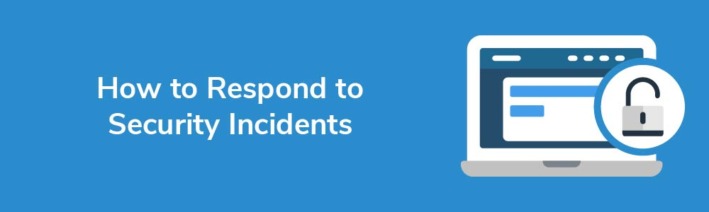 How to Respond to Security Incidents