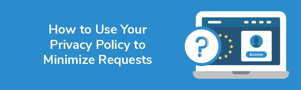 How to Use Your Privacy Policy to Minimize Requests
