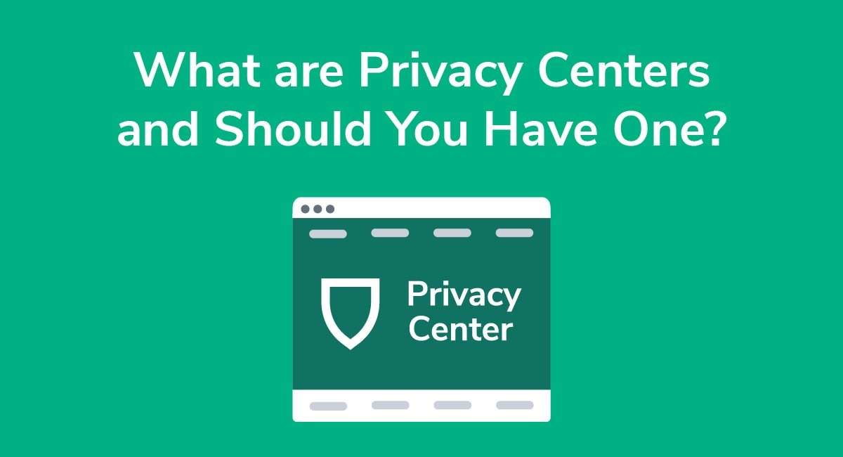 What are Privacy Centers and Should You Have One?