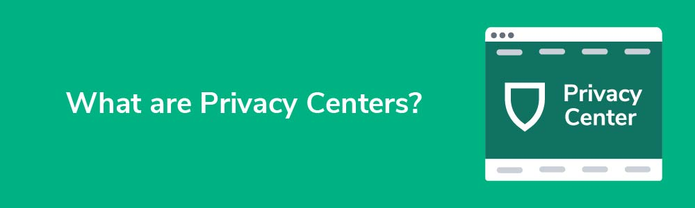 What are Privacy Centers?