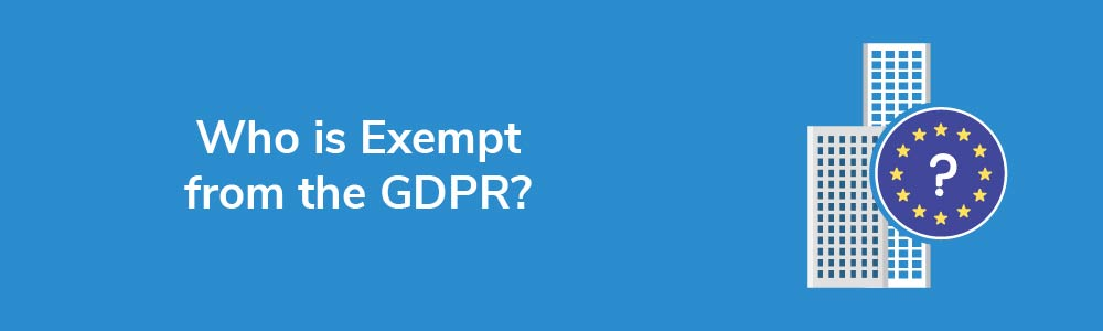 Who is Exempt from the GDPR?