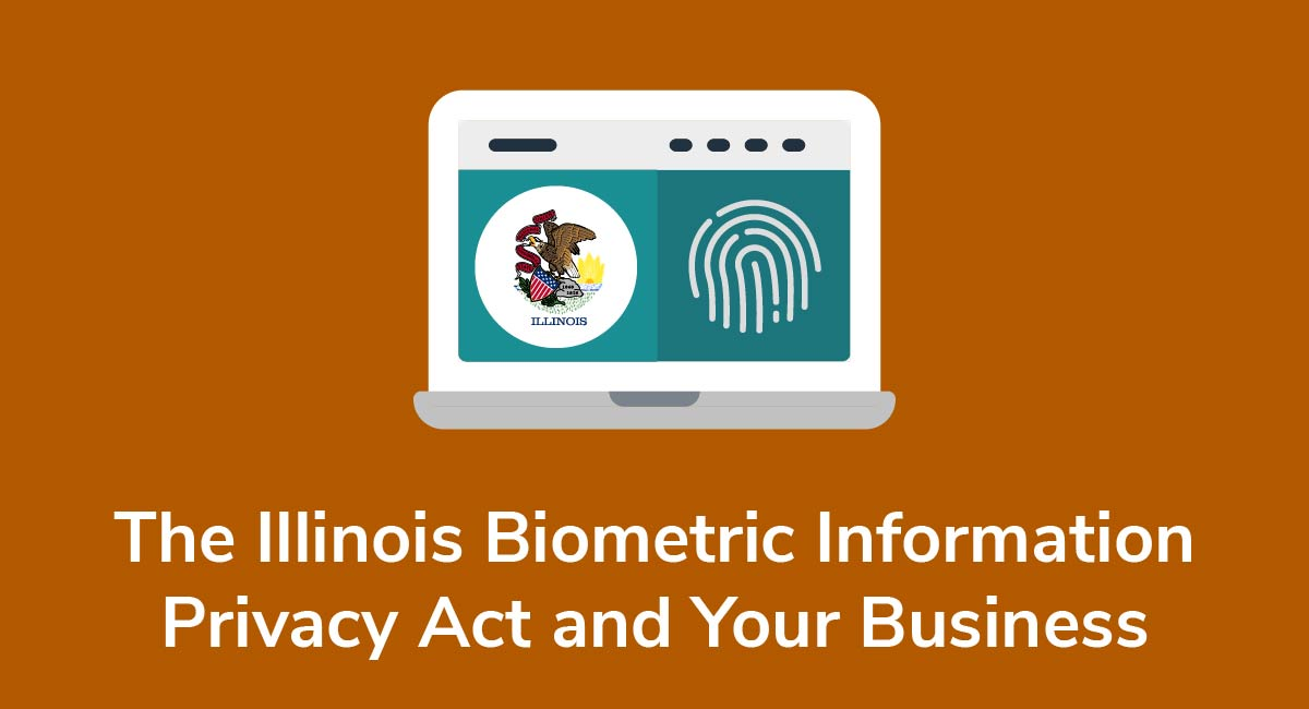 The Illinois Biometric Information Privacy Act and Your Business