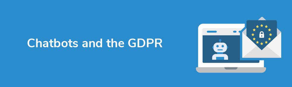 Chatbots and the GDPR