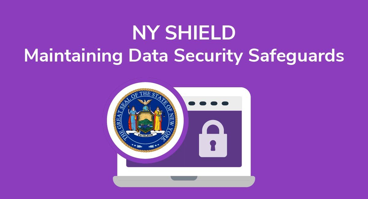 NY SHIELD: Maintaining Data Security Safeguards