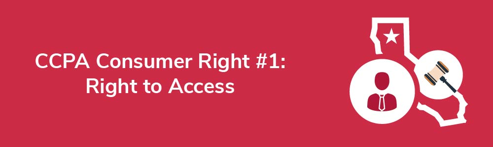 CCPA Consumer Right 1: Right to Access