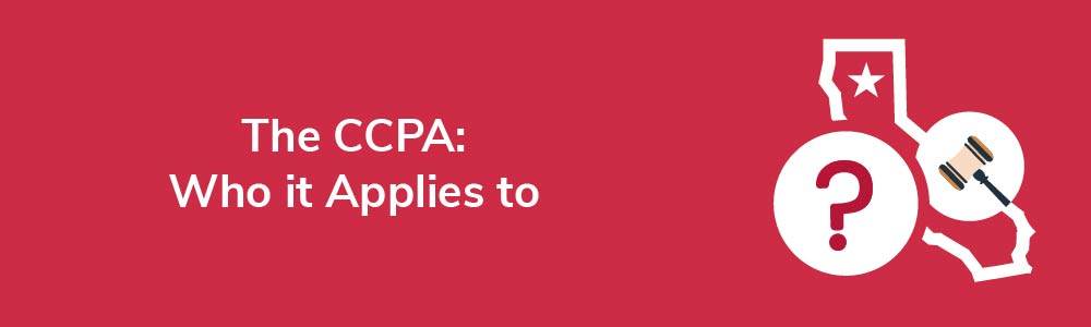 The CCPA: Who it Applies to