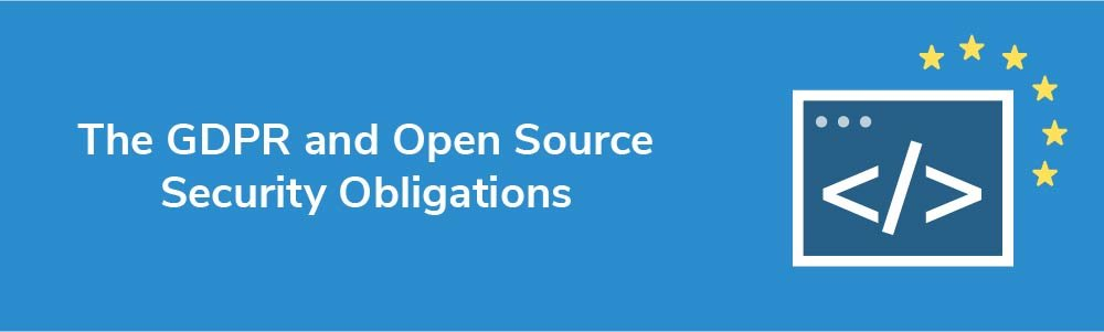 How the GDPR Impacts Open Source Project Security Obligations