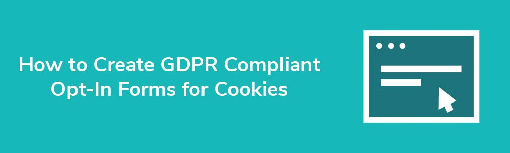 How to Create GDPR Compliant Opt-In Forms for Cookies
