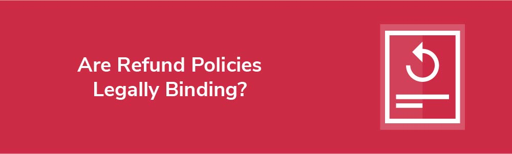 Are Refund Policies Legally Binding?