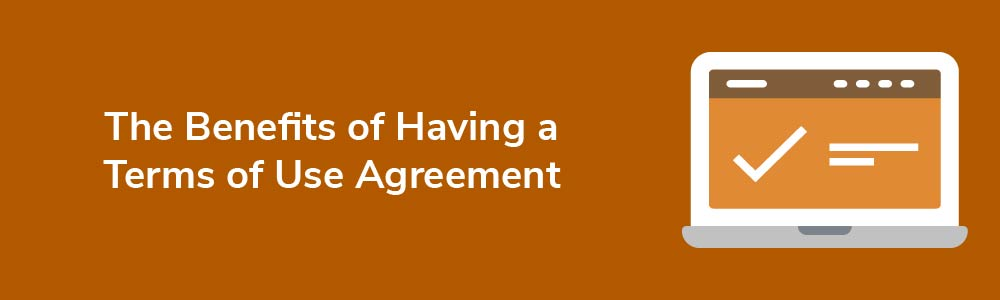 The Benefits of Having a Terms of Use Agreement
