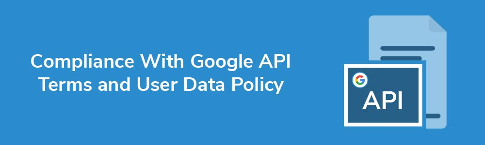 Compliance With Google API Terms and User Data Policy