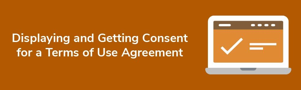 Displaying and Getting Consent for a Terms of Use Agreement