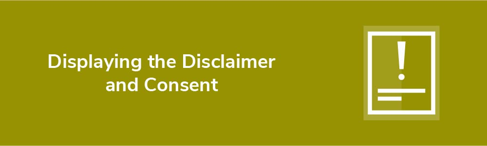 Displaying the Disclaimer and Consent