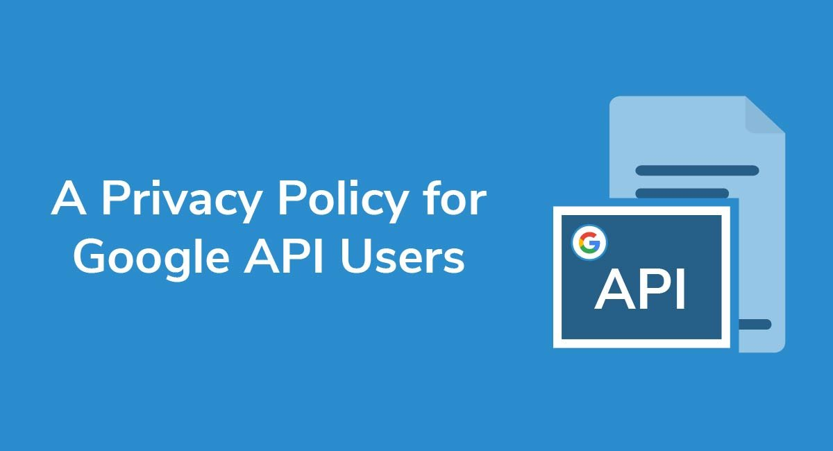 A Privacy Policy For Google API Users