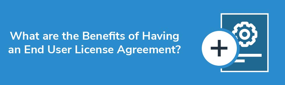 What are the Benefits of Having an End User License Agreement?