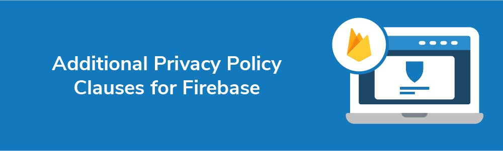 Additional Privacy Policy Clauses for Firebase