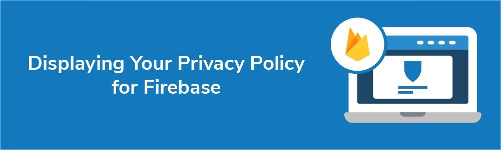 Displaying Your Privacy Policy for Firebase