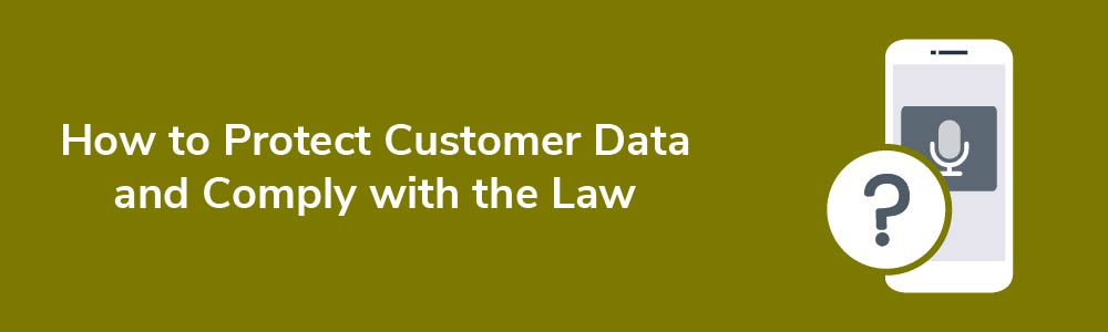 How to Protect Customer Data and Comply with the Law