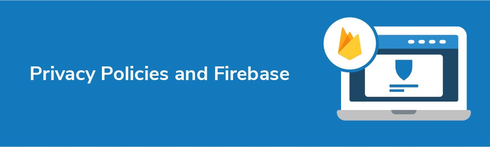 Privacy Policies and Firebase