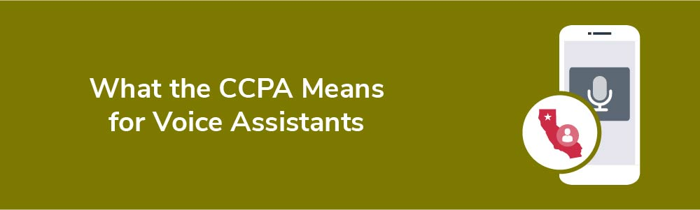 What the CCPA Means for Voice Assistants