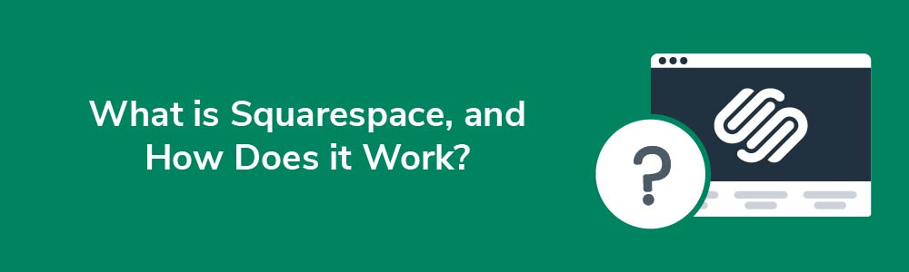 What is Squarespace, and How Does it Work?