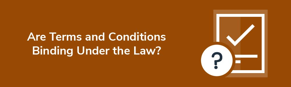 Are Terms and Conditions Binding Under the Law?
