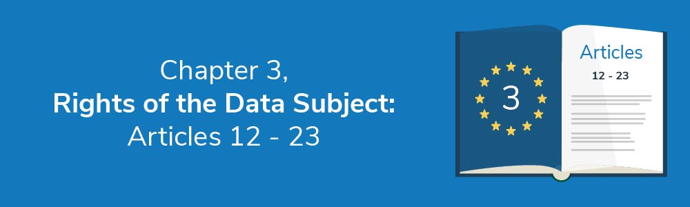 Chapter 3 - Rights of the Data Subject: Articles 12 - 23