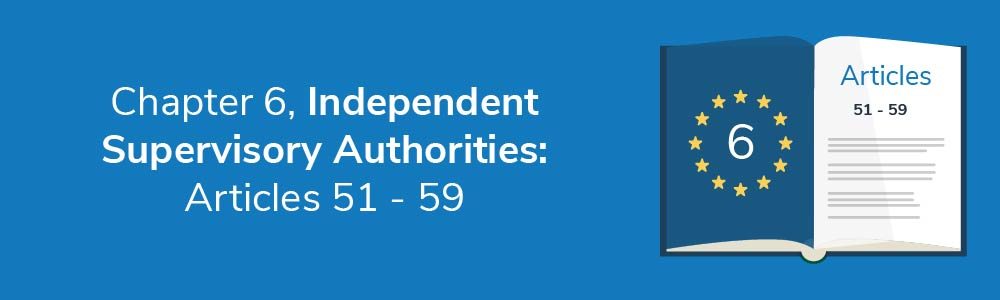 Chapter 6 - Independent Supervisory Authorities: Articles 51 - 59