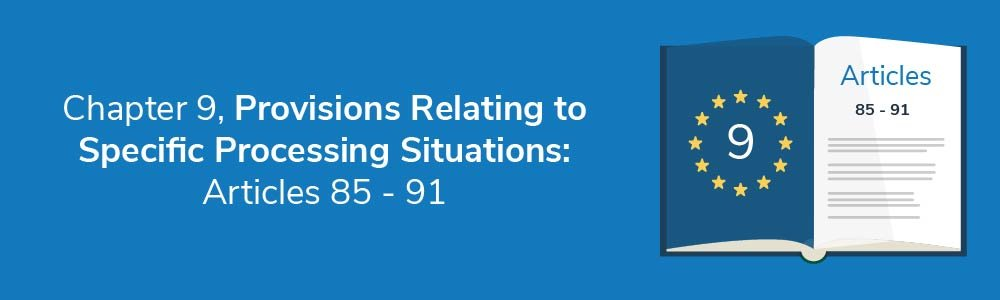 Chapter 9, Provisions Relating to Specific Processing Situations: Articles 85 - 91