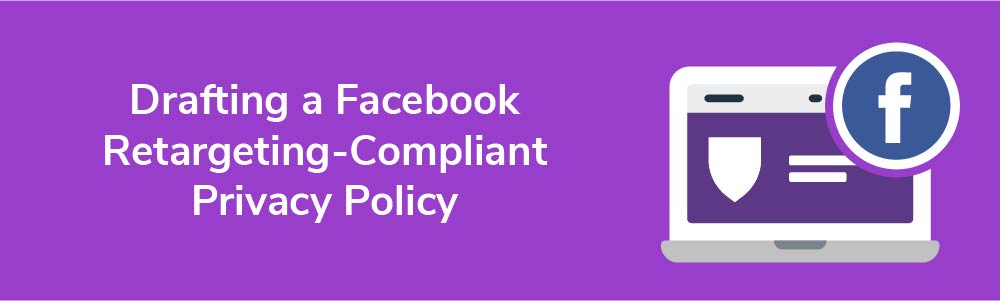 Drafting a Facebook Retargeting-Compliant Privacy Policy