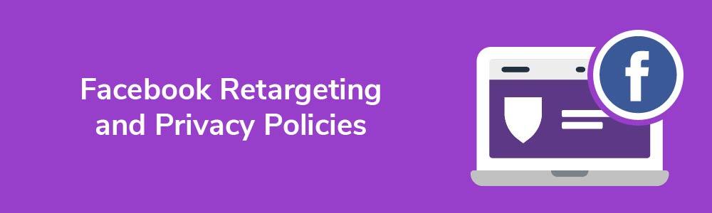 Facebook Retargeting and Privacy Policies
