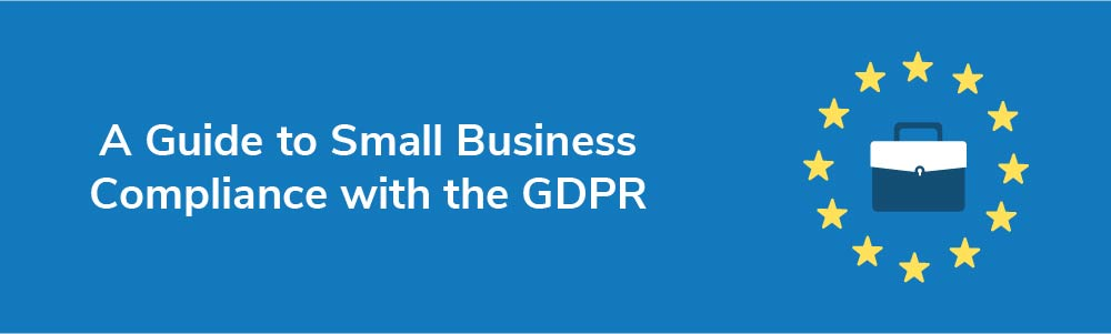 A Guide to Small Business Compliance with the GDPR