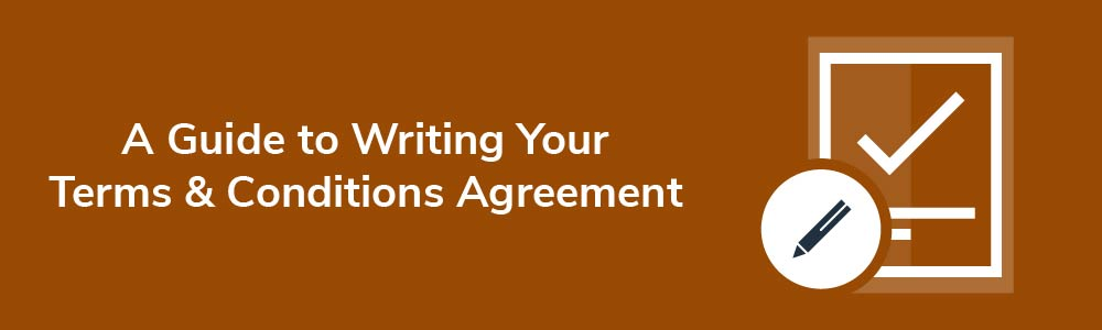 A Guide to Writing Your Terms and Conditions Agreement