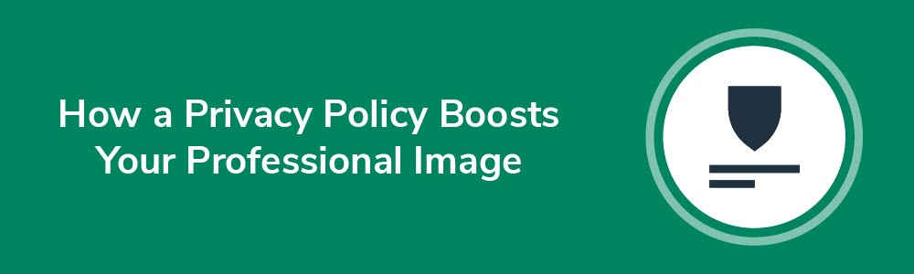 How a Privacy Policy Boosts Your Professional Image
