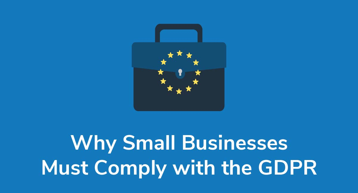Why Small Businesses Must Comply with the GDPR