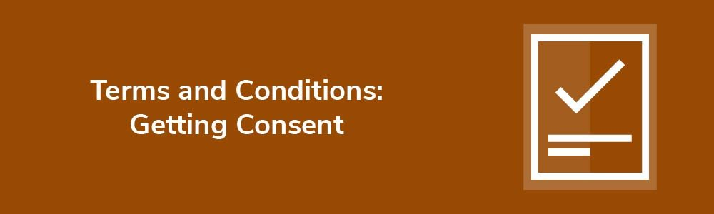 Terms and Conditions: Getting Consent