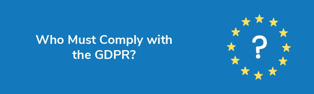 Who Must Comply with the GDPR?