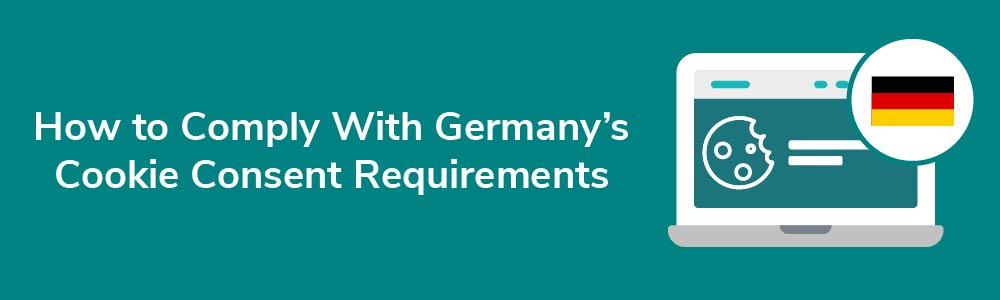 How to Comply With Germany's Cookie Consent Requirements