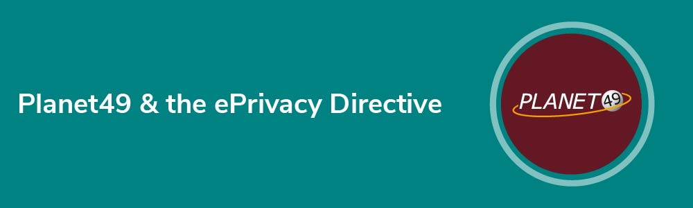 Planet49 and the ePrivacy Directive