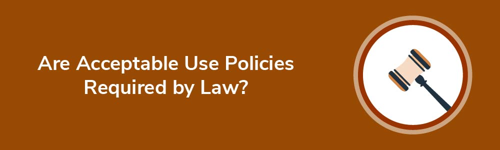 Are Acceptable Use Policies Required by Law?