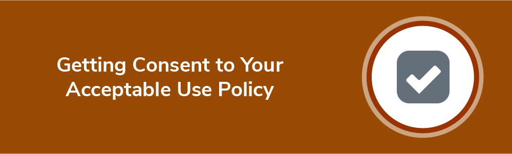 Getting Consent to Your Acceptable Use Policy