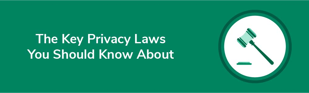 The Key Privacy Laws You Should Know About