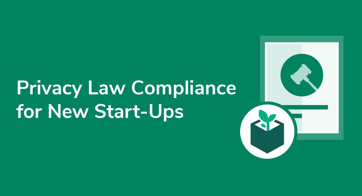 Privacy Law Compliance for New Start-Ups