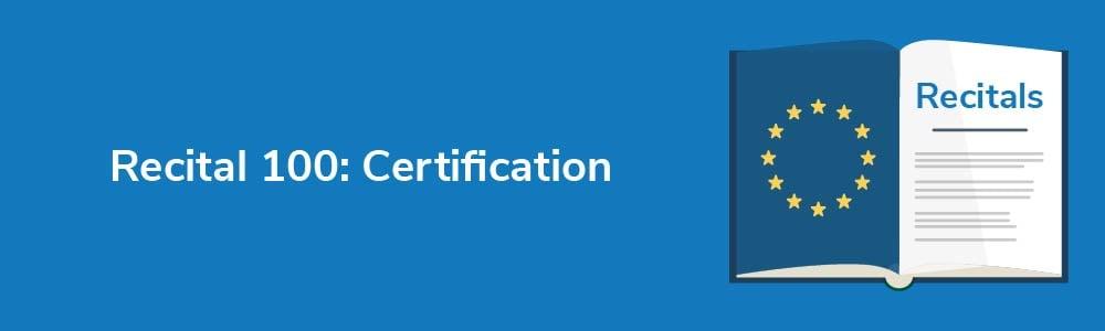 Recital 100: Certification