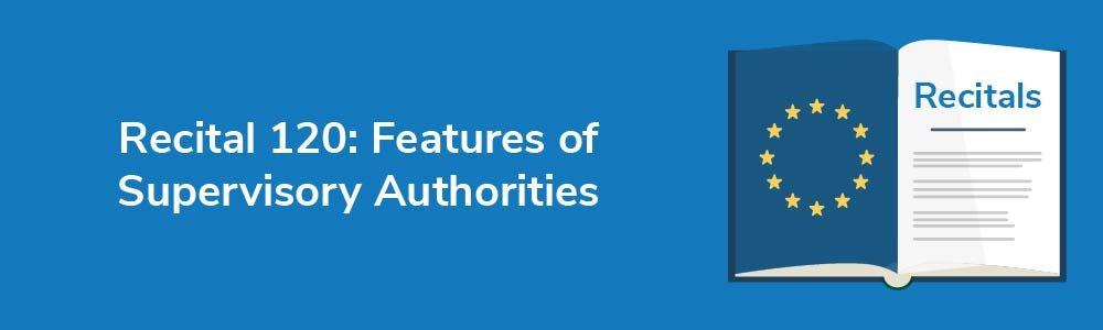 Recital 120: Features of Supervisory Authorities