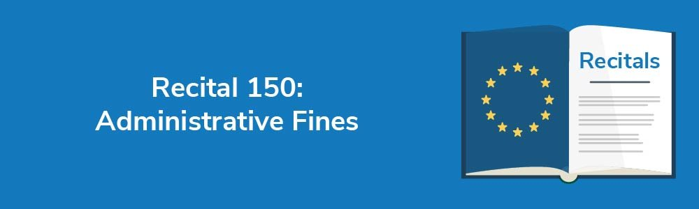 Recital 150: Administrative Fines