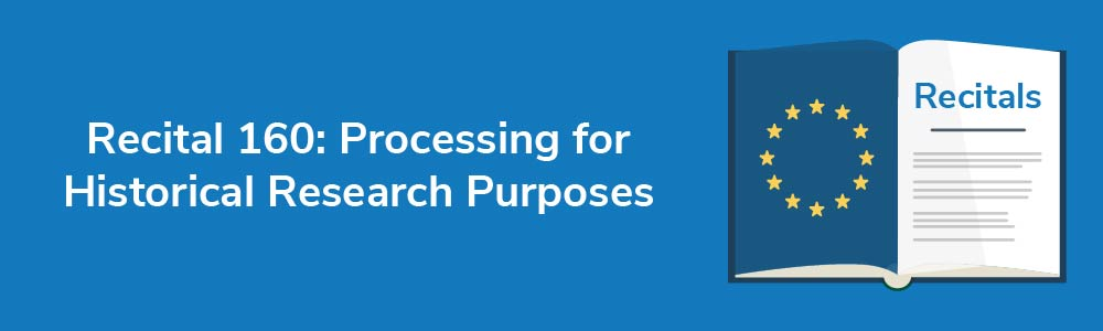 Recital 160: Processing for Historical Research Purposes
