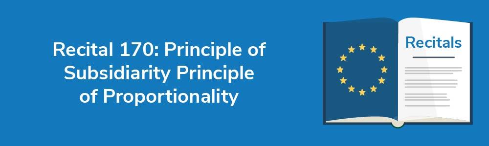 Recital 170: Principle of Subsidiarity Principle of Proportionality