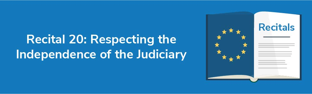 Recital 20: Respecting the Independence of the Judiciary
