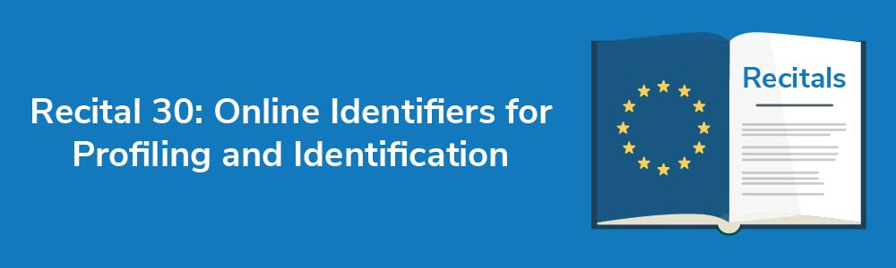 Recital 30: Online Identifiers for Profiling and Identification